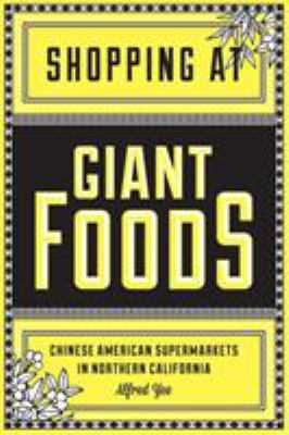 Shopping at Giant Foods: Chinese American Supermarkets in Northern California 9780295983042