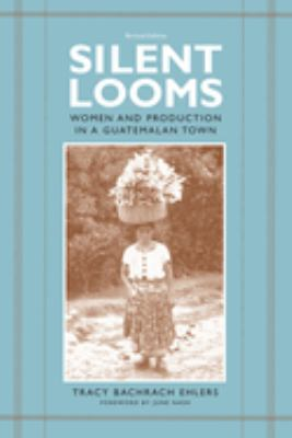 Silent Looms: Women and Production in a Guatamalan Town 9780292721036