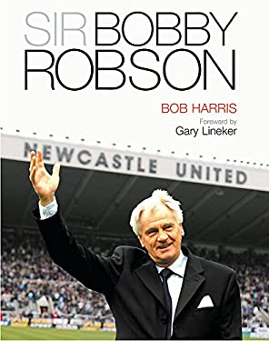 Sir Bobby Robson: Living the Game 9780297843627