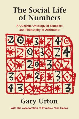 The Social Life of Numbers: A Quechua Ontology of Numbers and Philosophy of Arithmetic 9780292785342