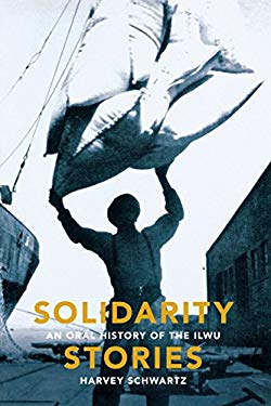 Solidarity Stories: An Oral History of the ILWU 9780295988849