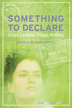 Something to Declare: Good Lesbian Travel Writing 9780299233549