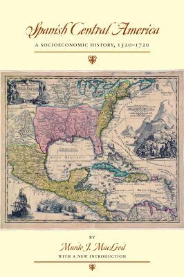 Spanish Central America: A Socioeconomic History, 1520-1720 9780292717619