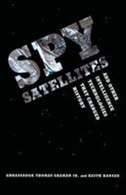 Spy Satellites and Other Intelligence Technologies That Changed History 9780295986869
