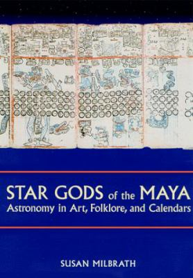 Star Gods of the Maya: Astronomy in Art, Folklore, and Calendars
