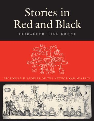 Stories in Red and Black: Pictorial Histories of the Aztec and Mixtec 9780292719897