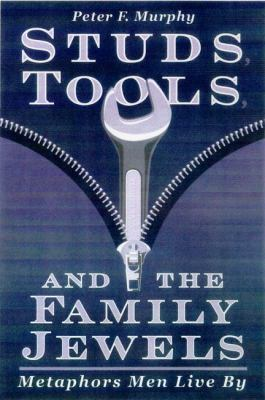 Studs, Tools, & the Family Jewels: Metaphors Men Live by 9780299171308