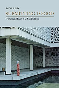 Submitting to God: Women and Islam in Urban Malaysia 9780295989259