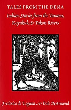 Tales from the Dena: Indian Stories from the Tanana, Koyukuk, and Yukon Rivers 9780295974293