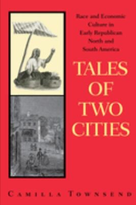 Tales of Two Cities: Race and Economic Culture in Early Republican North and South America 9780292781696