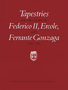 Tapestries for the Courts of Federico II, Ercole, and Ferrante Gonzaga, 1522-63 9780295975139