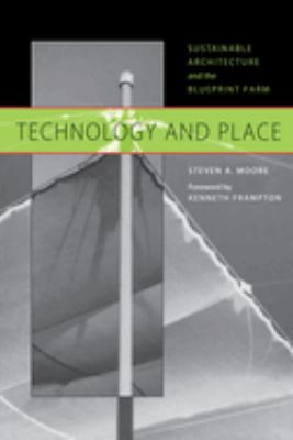 Technology and Place: Sustainable Architecture and the Blueprint Farm 9780292752450
