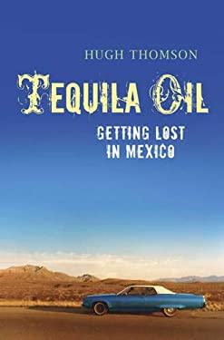 Tequila Oil: Getting Lost in Mexico 9780297851929