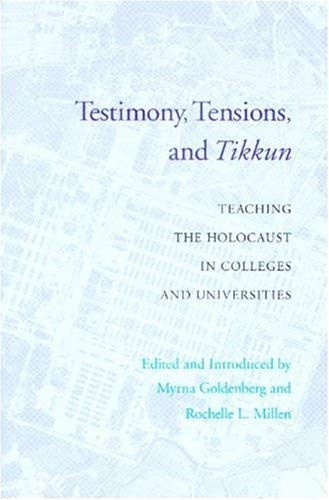 Testimony, Tensions, and Tikkun: Teaching the Holocaust in Colleges and Universities 9780295986876