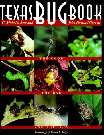 Texas Bug Book: The Good, the Bad, and the Ugly 9780292708693
