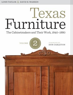 Texas Furniture, Volume Two: The Cabinetmakers and Their Work, 1840-1880