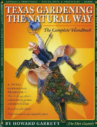 Texas Gardening the Natural Way: The Complete Handbook 9780292705425