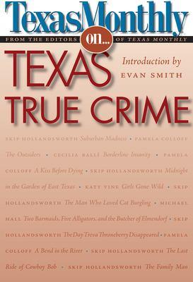 Texas Monthly On... Texas True Crime 9780292716759