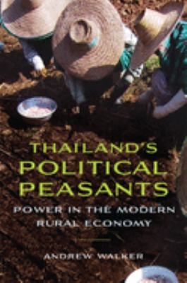 Thailand's Political Peasants: Power in the Modern Rural Economy 9780299288242
