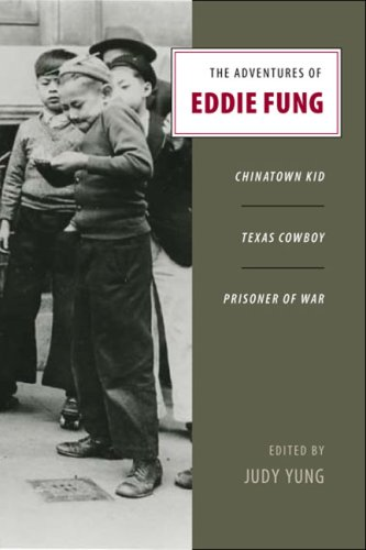 The Adventures of Eddie Fung: Chinatown Kid, Texas Cowboy, Prisoner of War 9780295987545