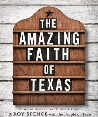 The Amazing Faith of Texas: Common Ground on Higher Ground 9780292721760