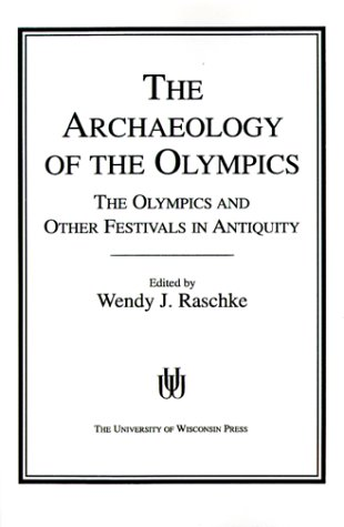 The Archaeology of the Olympics: The Olympics and Other Festivals in Antiquity 9780299113346
