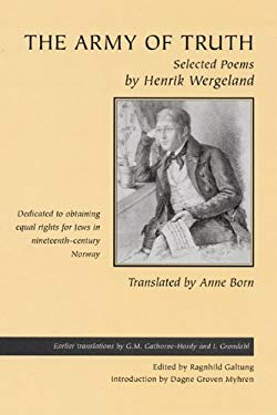 The Army of Truth: Selected Poems by Henrik Wergeland in the Historic Fight to Obtain Equal Rights for Jews in Nineteenth-Century Norway 9780299185305