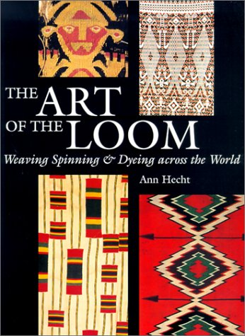 The Art of the Loom: Weaving, Spinning, and Dyeing Across the World 9780295981390