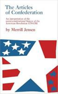 The Articles of Confederation: An Interpretation of the Social-Constitutional History of the American Revolution, 1774-1781 9780299002046