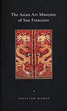 The Asian Art Museum of San Francisco: Selected Works 9780295974149