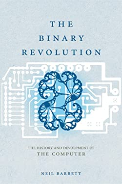 The Binary Revolution: The History and Development of the Computer 9780297847380