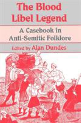 The Blood Libel Legend: A Casebook in Anti-Semitic Folklore 9780299131142