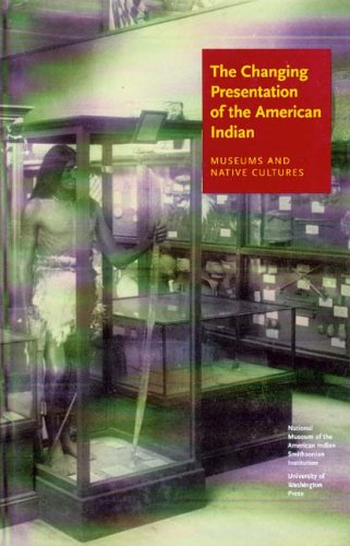 The Changing Presentation of the American Indian: Museums and Native Cultures 9780295984599