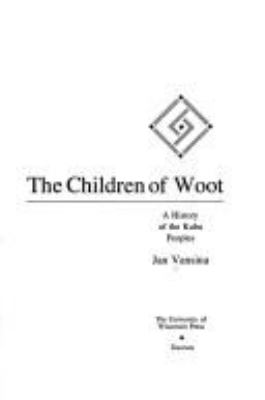 The Children of Woot: A History of the Kuba Peoples 9780299074906