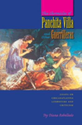 The Chronicles of Panchita Villa and Other Guerrilleras: Essays on Chicana/Latina Literature and Criticism 9780292709638