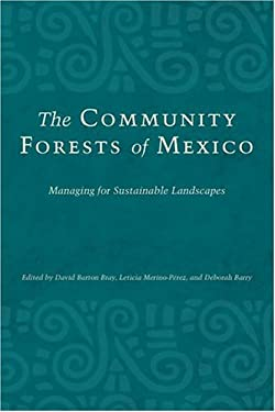 The Community Forests of Mexico: Managing for Sustainable Landscapes 9780292706378