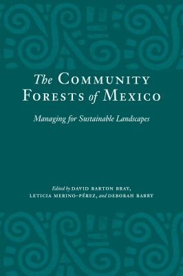 The Community Forests of Mexico: Managing for Sustainable Landscapes 9780292722149