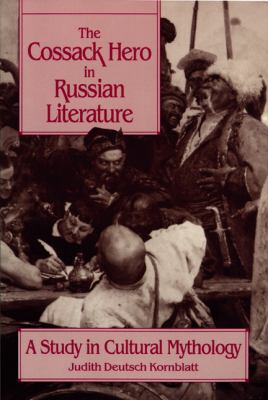The Cossack Hero in Russian Literature: A Study in Cultural Mythology 9780299135249