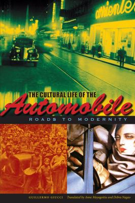 The Cultural Life of the Automobile: Roads to Modernity 9780292737846