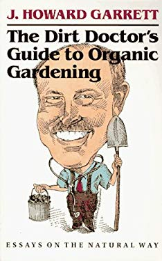 The Dirt Doctor's Guide to Organic Gardening: Essays on the Natural Way 9780292727816
