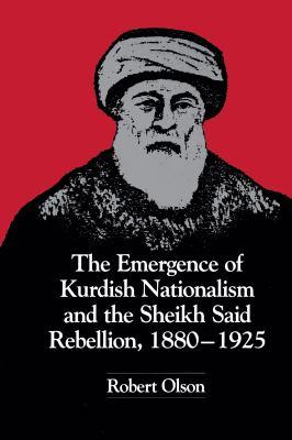 The Emergence of Kurdish Nationalism and the Sheikh Said Rebellion, 1880-1925 Robert W. Olson