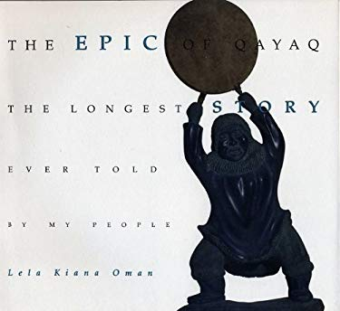 The Epic of Qayaq: The Longest Story Ever Told by My People 9780295975313