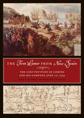 The First Letter from New Spain: The Lost Petition of Cortes and His Company, June 20, 1519 21664788