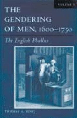 The Gendering of Men, 1600-1750 Volume 1: The English Phallus 9780299197841