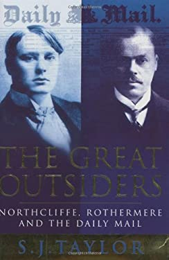 The Great Outsiders: Northcliffe, Rothermere and the Daily Mail 9780297816539