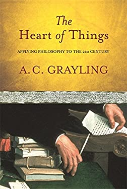 The Heart of Things: Applying Philosophy to the 21st Century 9780297848196
