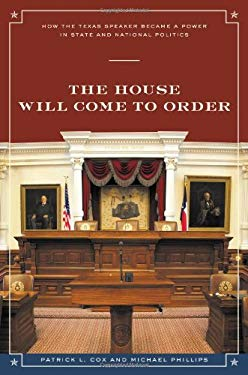 The House Will Come to Order: How the Texas Speaker Became a Power in State and National Politics 9780292722057
