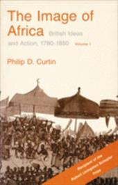 The Image of Africa: British Ideas and Action, 1780-1850, Volume I