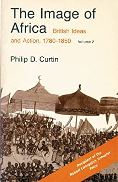 The Image of Africa: British Ideas and Action, 1780-1850, Volume II 9780299830267
