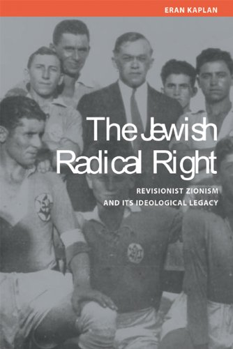 The Jewish Radical Right: Revisionist Zionism and Its Ideological Legacy 9780299203801